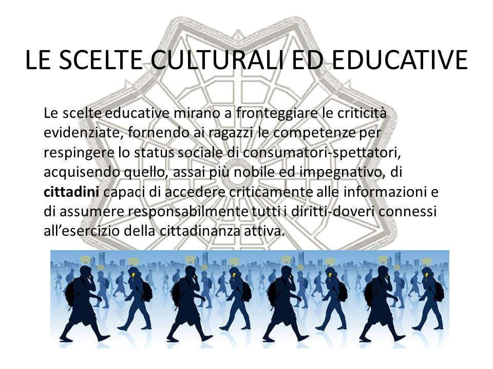 LE SCELTE CULTURALI ED EDUCATIVE Le scelte educative mirano a fronteggiare le criticità evidenziate, fornendo ai ragazzi le competenze per respingere