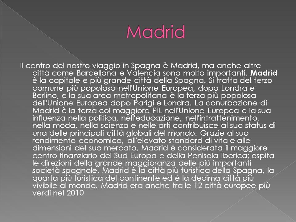 Il centro del nostro viaggio in Spagna è Madrid, ma anche altre città come Barcellona e Valencia sono molto importanti. Madrid è la capitale e più gra
