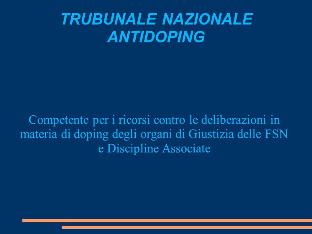 TRUBUNALE NAZIONALE ANTIDOPING Competente per i ricorsi contro le deliberazioni in materia di doping degli organi di Giustizia delle FSN e Discipline Associate
