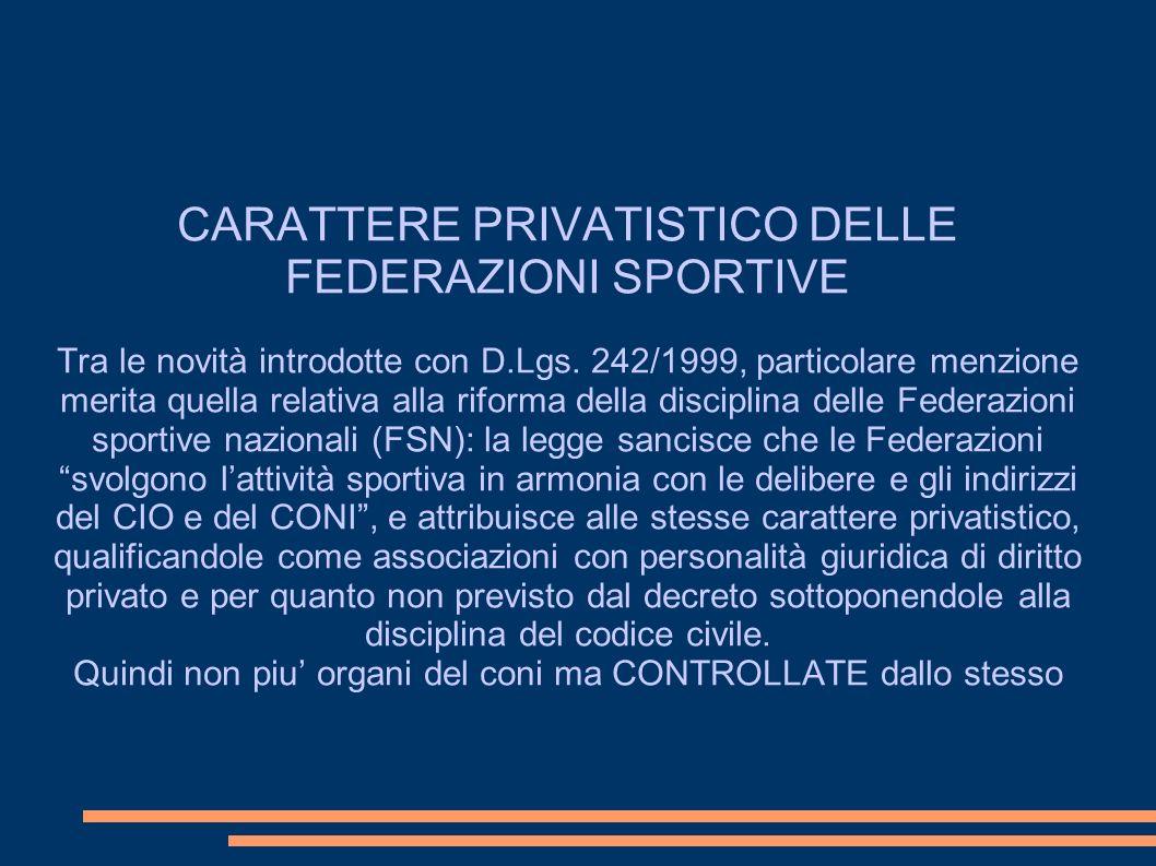 CARATTERE PRIVATISTICO DELLE FEDERAZIONI SPORTIVE Tra le novità introdotte con D.Lgs.