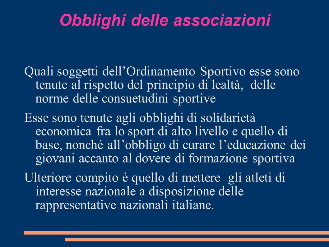 Obblighi delle associazioni Quali soggetti dellOrdinamento Sportivo esse sono tenute al rispetto del principio di lealtà, delle norme delle consuetudi