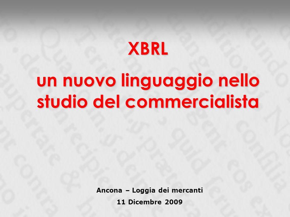 Ancona – Loggia dei mercanti 11 Dicembre 2009 XBRL un nuovo linguaggio nello studio del commercialista