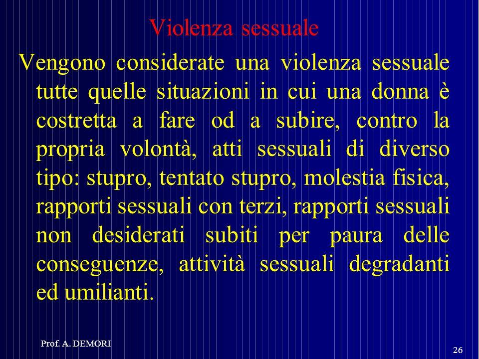 Violenza sessuale Vengono considerate una violenza sessuale tutte quelle situazioni in cui una donna è costretta a fare od a subire, contro la propria