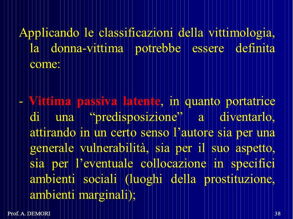 Applicando le classificazioni della vittimologia, la donna-vittima potrebbe essere definita come: - Vittima passiva latente, in quanto portatrice di u