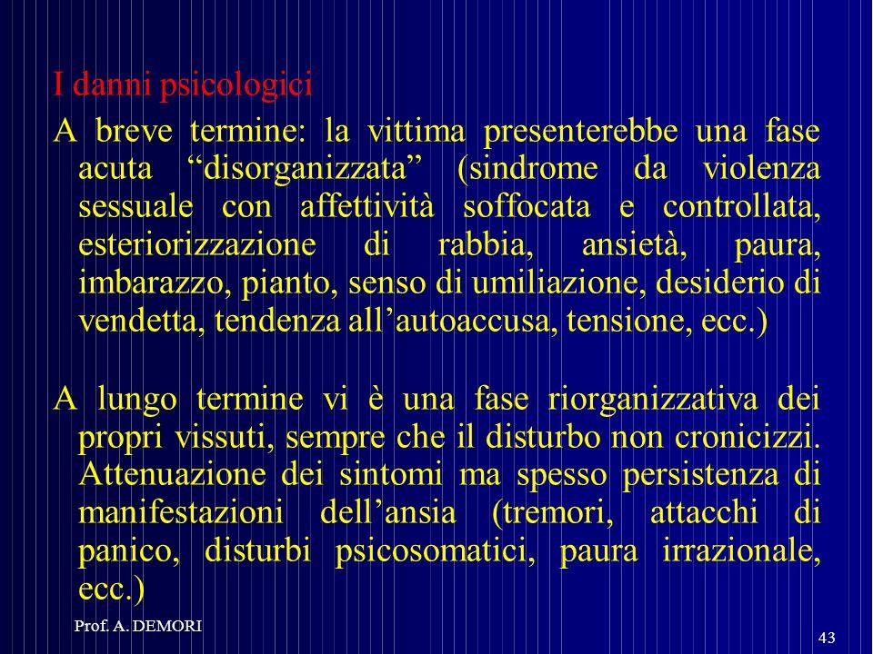 I danni psicologici A breve termine: la vittima presenterebbe una fase acuta disorganizzata (sindrome da violenza sessuale con affettività soffocata e