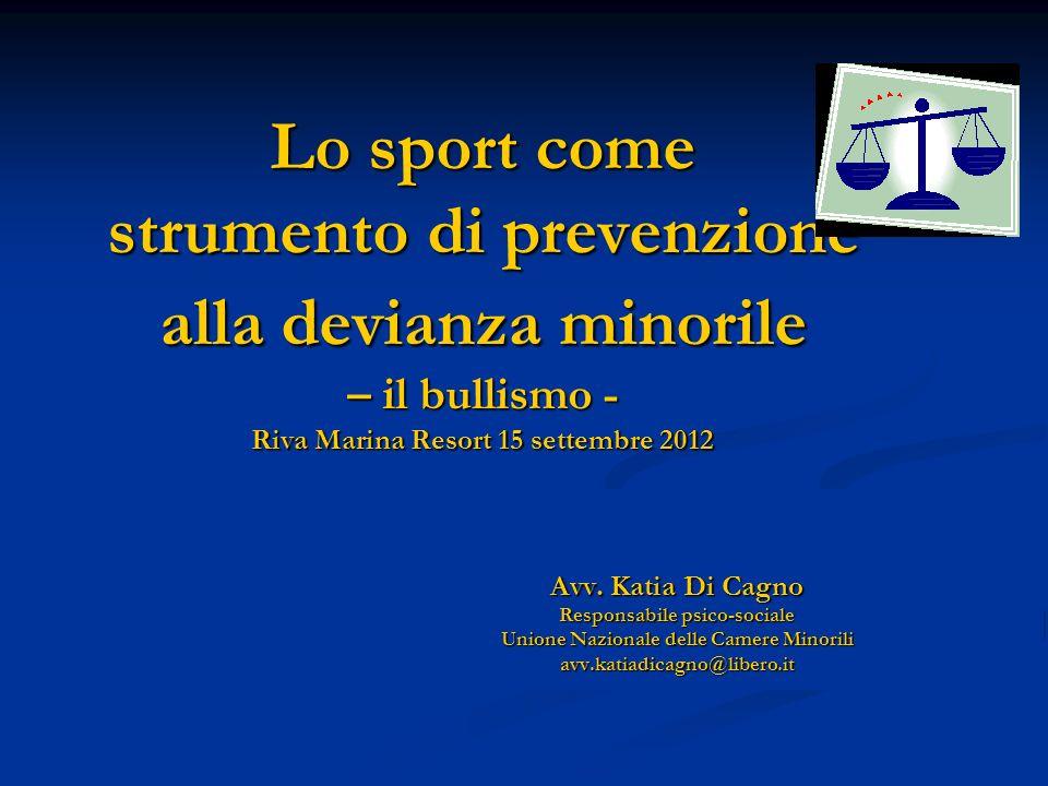 Lo sport come strumento di prevenzione alla devianza minorile – il bullismo - Riva Marina Resort 15 settembre 2012 Avv.