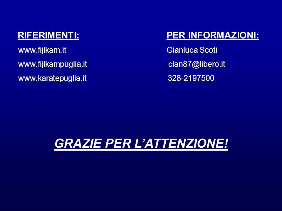RIFERIMENTI: PER INFORMAZIONI: www.fijlkam.it Gianluca Scoti www.fijlkampuglia.it clan87@libero.it www.karatepuglia.it 328-2197500 GRAZIE PER LATTENZI