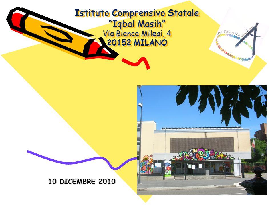 Istituto Comprensivo Statale Iqbal Masih Via Bianca Milesi, 4 20152 MILANO 10 DICEMBRE 2010