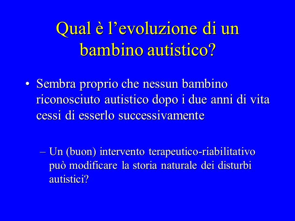 Qual è levoluzione di un bambino autistico? Sembra proprio che nessun bambino riconosciuto autistico dopo i due anni di vita cessi di esserlo successi