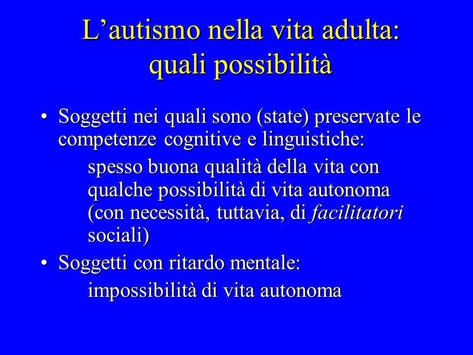 Lautismo nella vita adulta: quali possibilità Soggetti nei quali sono (state) preservate le competenze cognitive e linguistiche:Soggetti nei quali son