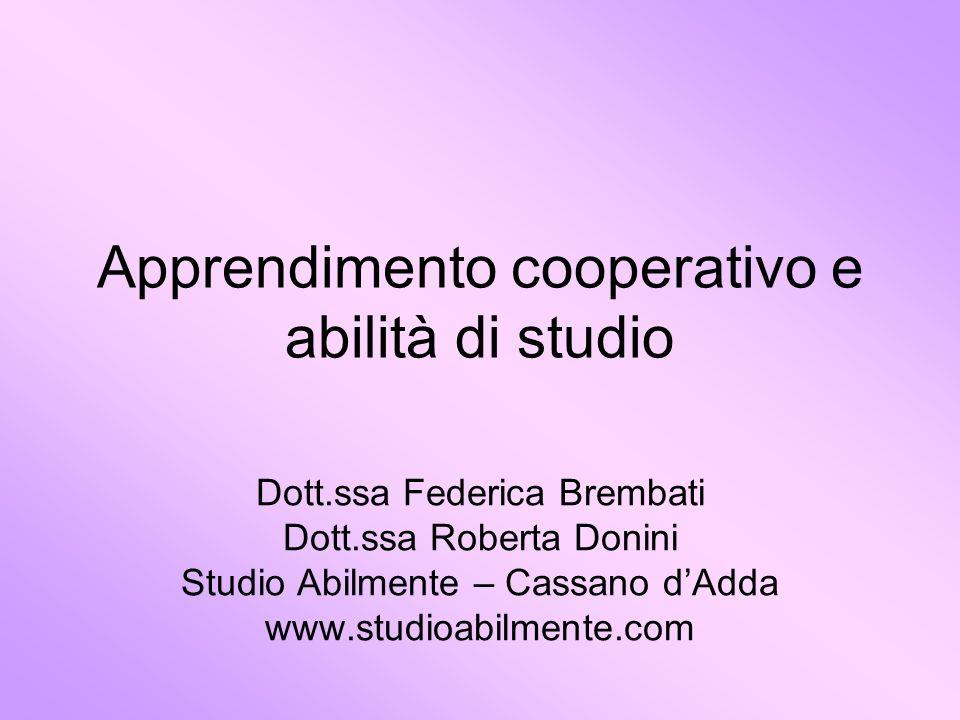 Apprendimento cooperativo e abilità di studio Dott.ssa Federica Brembati Dott.ssa Roberta Donini Studio Abilmente – Cassano dAdda www.studioabilmente.
