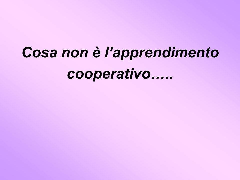 Cosa non è lapprendimento cooperativo…..