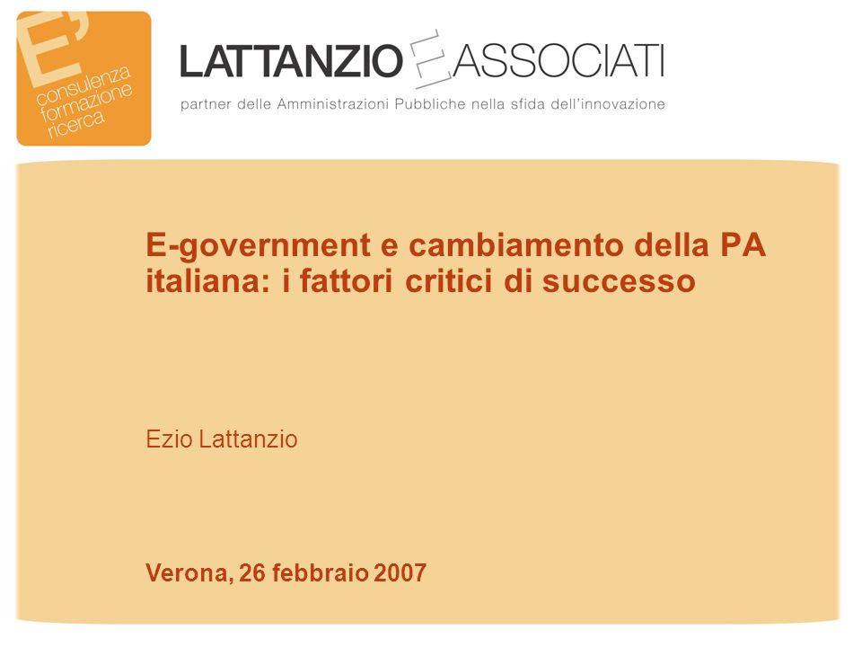 E-government e cambiamento della PA italiana: i fattori critici di successo Ezio Lattanzio Verona, 26 febbraio 2007