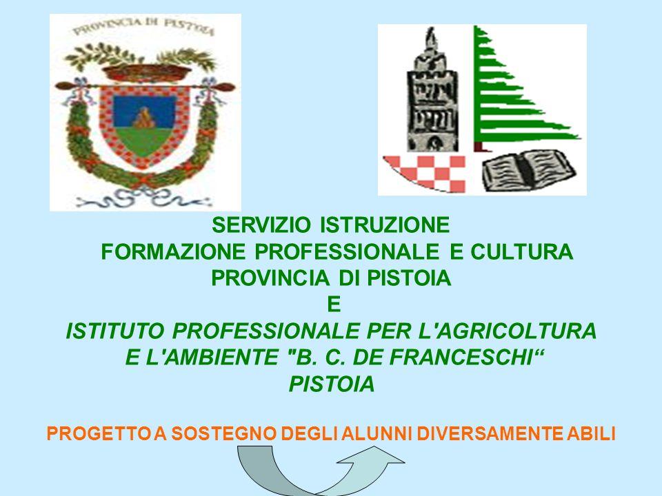 SERVIZIO ISTRUZIONE FORMAZIONE PROFESSIONALE E CULTURA PROVINCIA DI PISTOIA E ISTITUTO PROFESSIONALE PER L AGRICOLTURA E L AMBIENTE B.