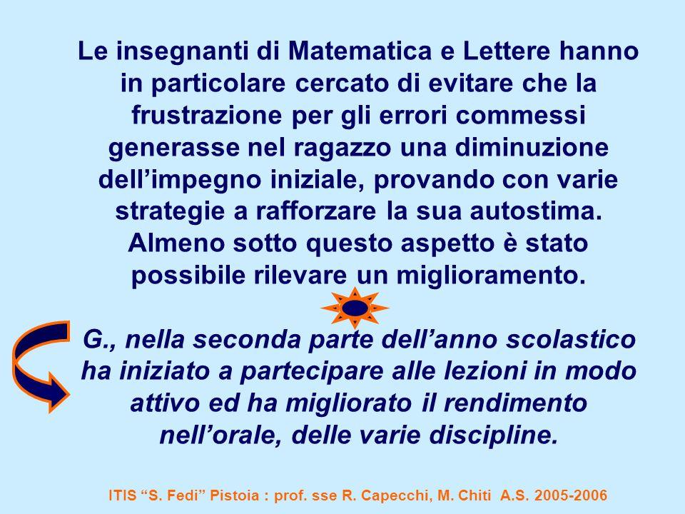 Le insegnanti di Matematica e Lettere hanno in particolare cercato di evitare che la frustrazione per gli errori commessi generasse nel ragazzo una di