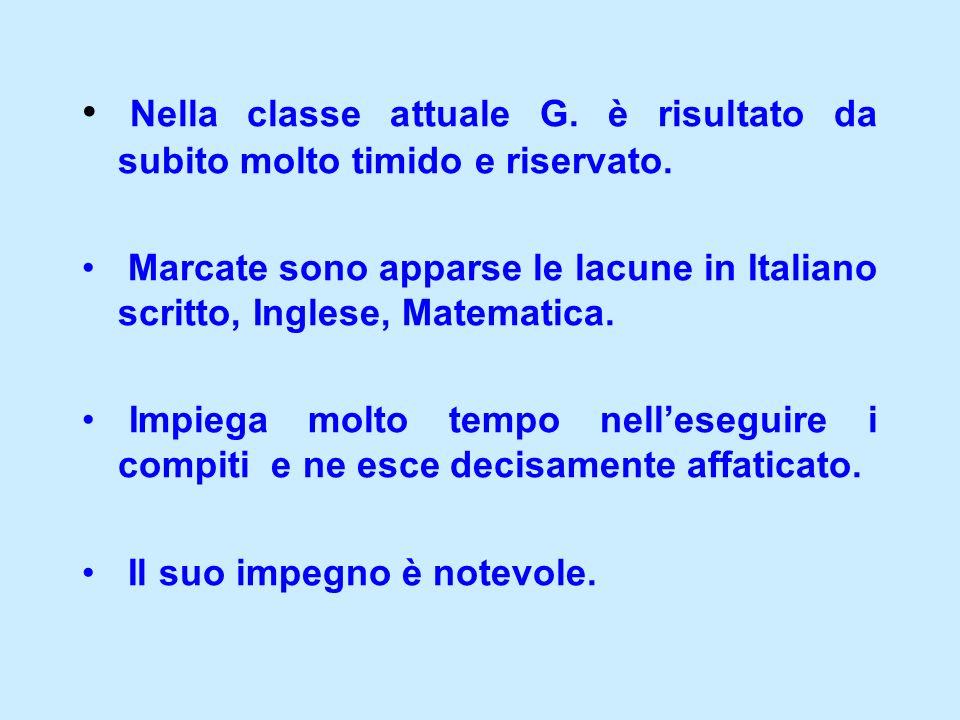 Nella classe attuale G. è risultato da subito molto timido e riservato. Marcate sono apparse le lacune in Italiano scritto, Inglese, Matematica. Impie