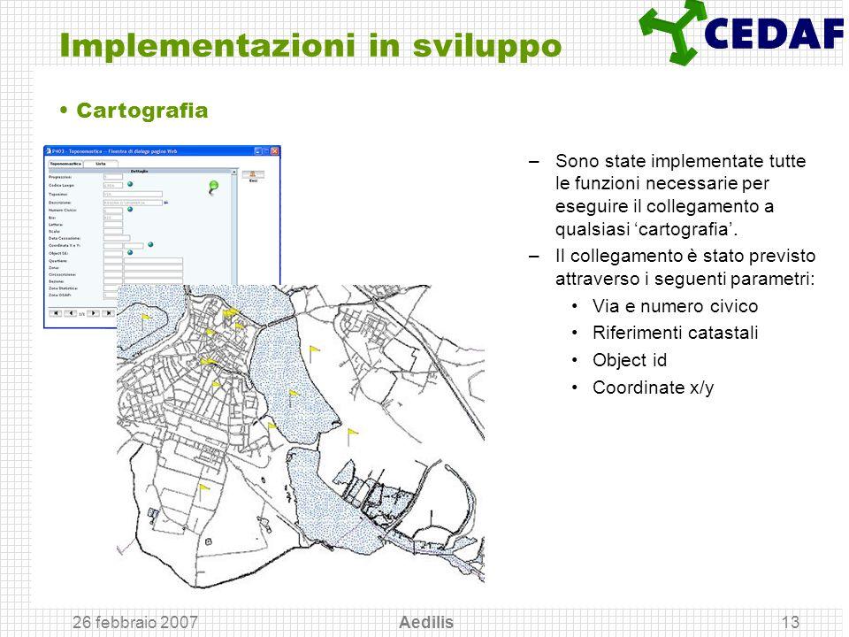 26 febbraio 2007 Aedilis13 Implementazioni in sviluppo –Sono state implementate tutte le funzioni necessarie per eseguire il collegamento a qualsiasi