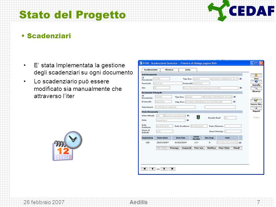 26 febbraio 2007 Aedilis7 Stato del Progetto E stata Implementata la gestione degli scadenziari su ogni documento Lo scadenziario può essere modificat