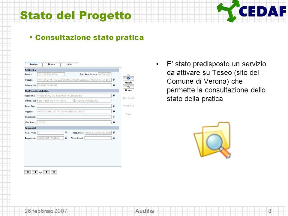 26 febbraio 2007 Aedilis8 Stato del Progetto E stato predisposto un servizio da attivare su Teseo (sito del Comune di Verona) che permette la consulta