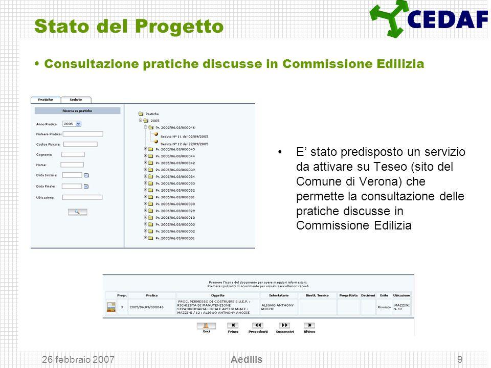 26 febbraio 2007 Aedilis9 Stato del Progetto E stato predisposto un servizio da attivare su Teseo (sito del Comune di Verona) che permette la consulta