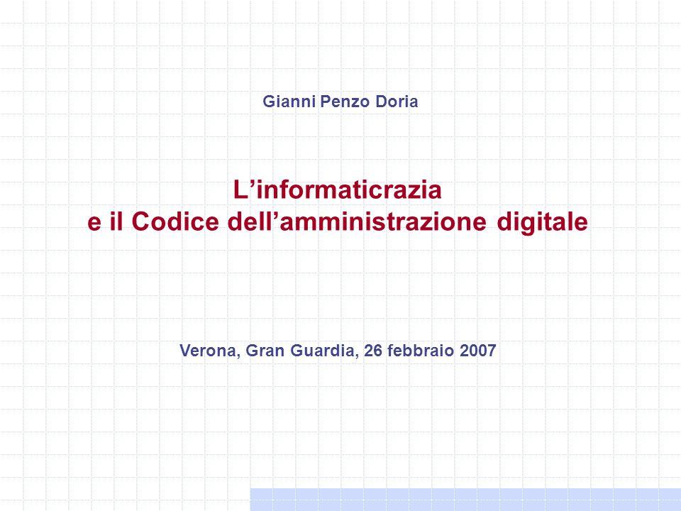 Linformaticrazia e il Codice dellamministrazione digitale Gianni Penzo Doria Verona, Gran Guardia, 26 febbraio 2007