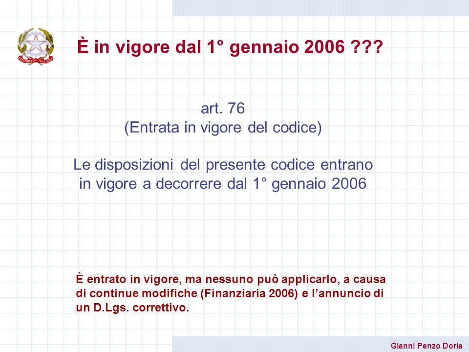 Gianni Penzo Doria È in vigore dal 1° gennaio 2006 ??? art. 76 (Entrata in vigore del codice) Le disposizioni del presente codice entrano in vigore a