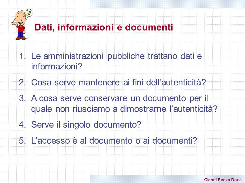 Dati, informazioni e documenti 1.Le amministrazioni pubbliche trattano dati e informazioni? 2.Cosa serve mantenere ai fini dellautenticità? 3.A cosa s