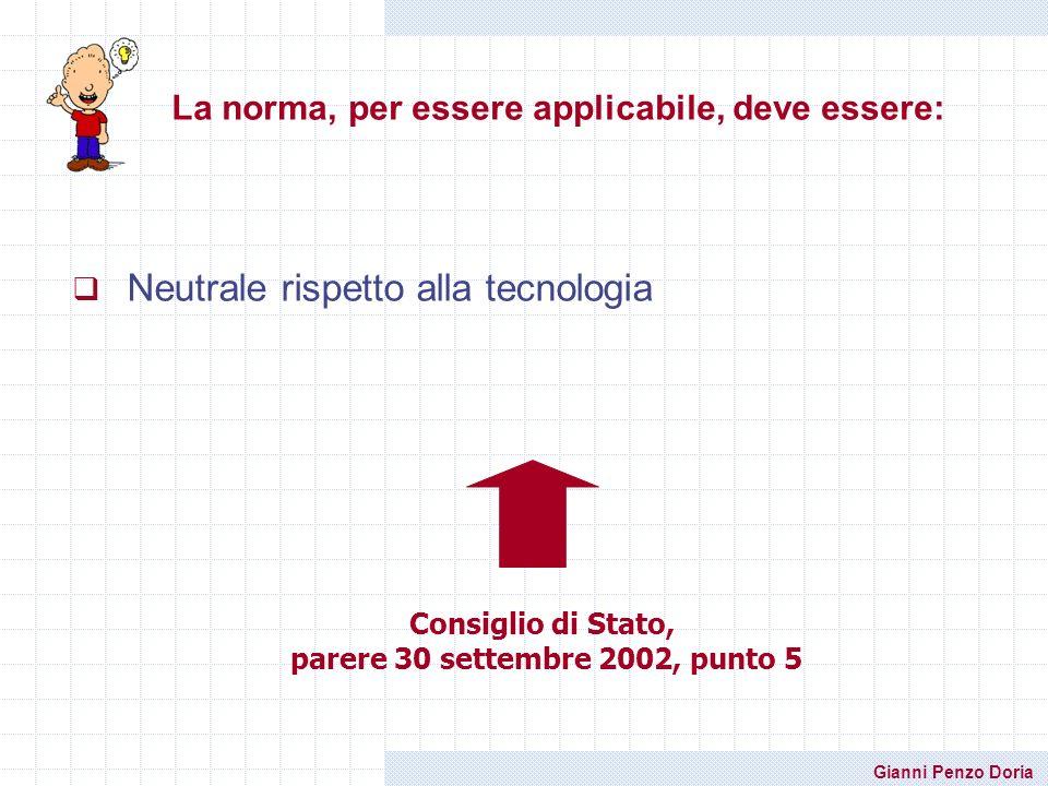 Gianni Penzo Doria La norma, per essere applicabile, deve essere: Neutrale rispetto alla tecnologia Consiglio di Stato, parere 30 settembre 2002, punt