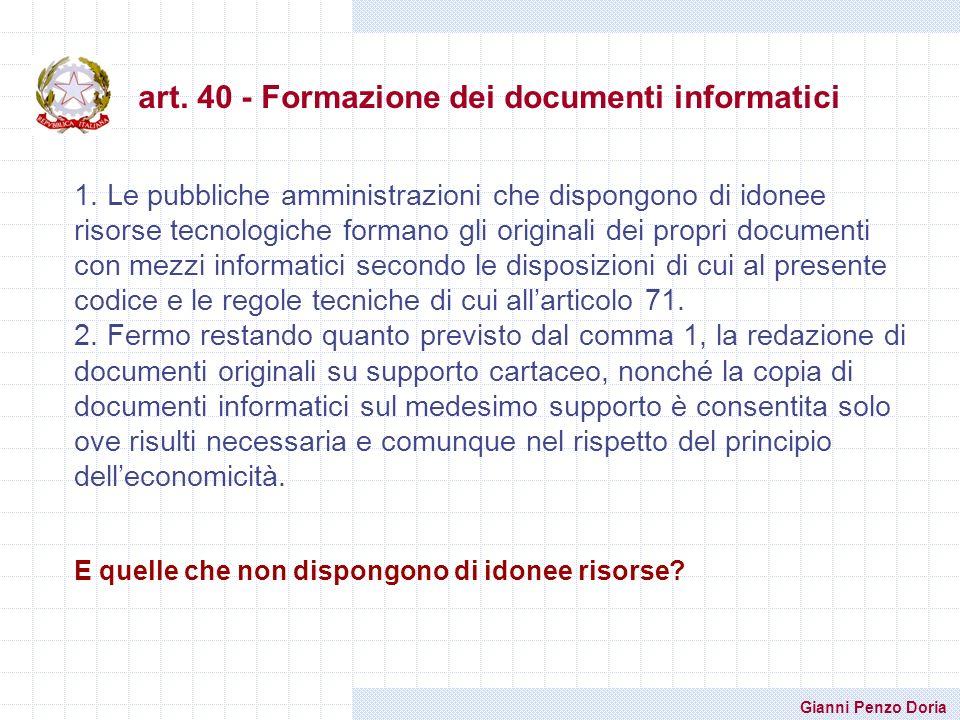 Gianni Penzo Doria art. 40 - Formazione dei documenti informatici 1. Le pubbliche amministrazioni che dispongono di idonee risorse tecnologiche forman