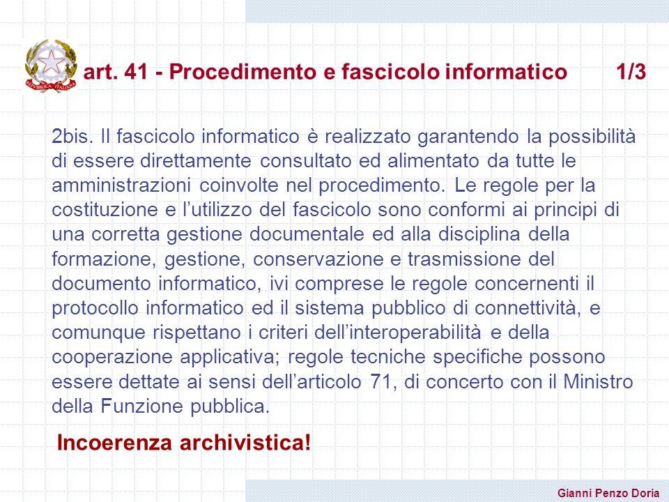 Gianni Penzo Doria art. 41 - Procedimento e fascicolo informatico 1/3 2bis. Il fascicolo informatico è realizzato garantendo la possibilità di essere