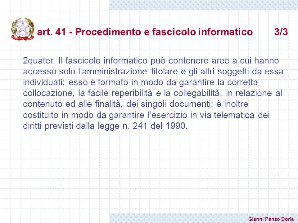Gianni Penzo Doria art. 41 - Procedimento e fascicolo informatico 3/3 2quater. Il fascicolo informatico può contenere aree a cui hanno accesso solo la