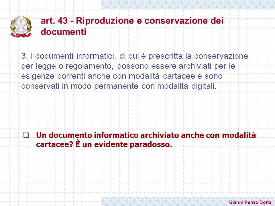 Gianni Penzo Doria art. 43 - Riproduzione e conservazione dei documenti 3. I documenti informatici, di cui è prescritta la conservazione per legge o r