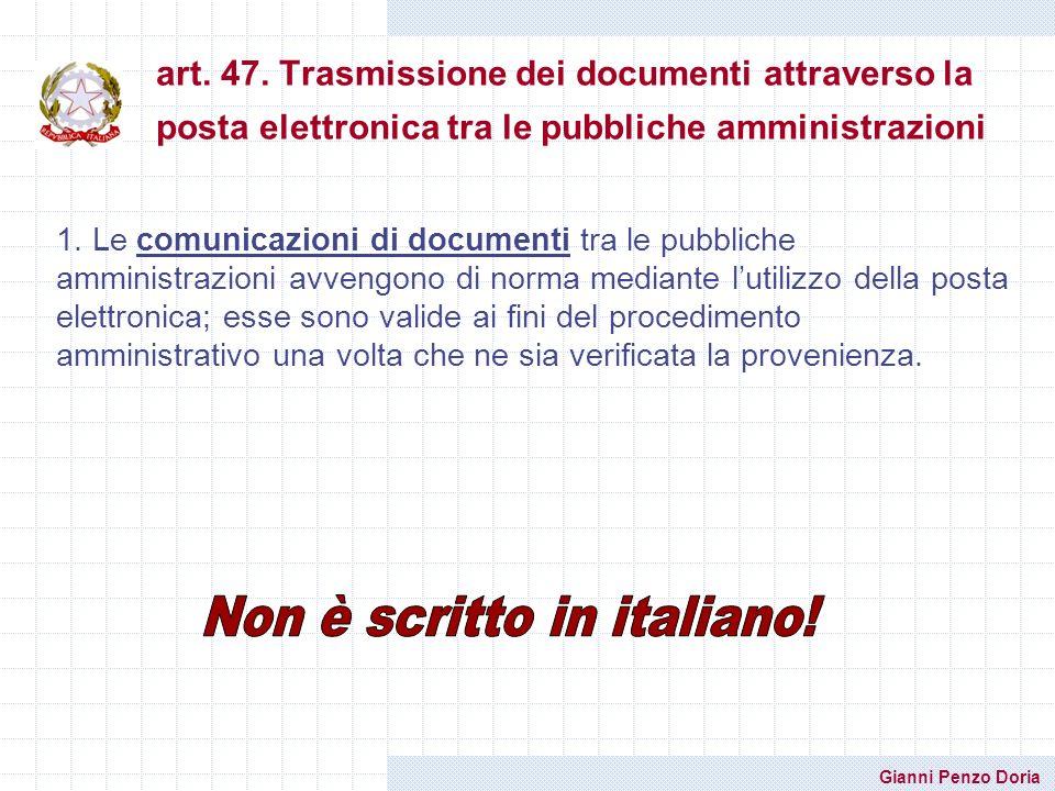 Gianni Penzo Doria art. 47. Trasmissione dei documenti attraverso la posta elettronica tra le pubbliche amministrazioni 1. Le comunicazioni di documen