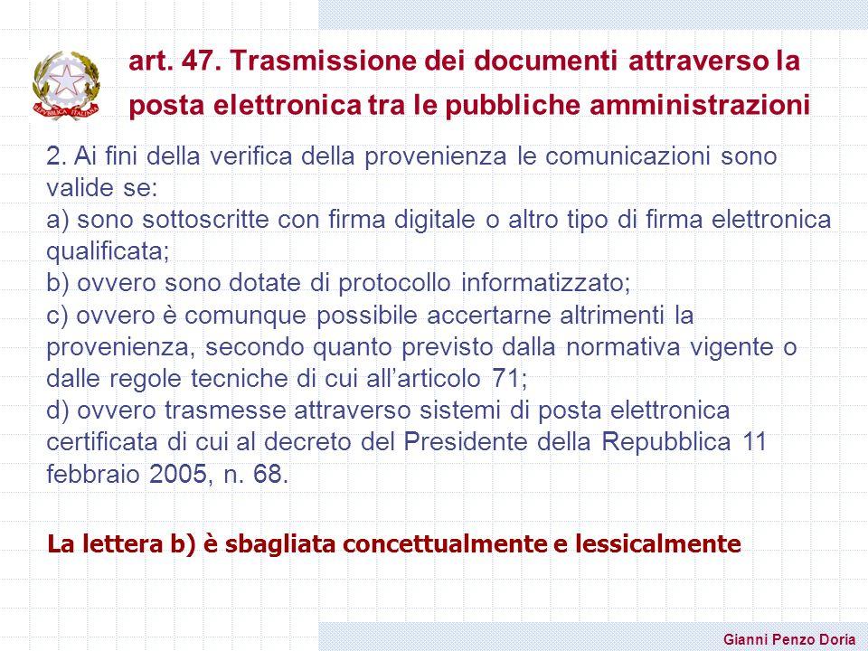 Gianni Penzo Doria art. 47. Trasmissione dei documenti attraverso la posta elettronica tra le pubbliche amministrazioni 2. Ai fini della verifica dell