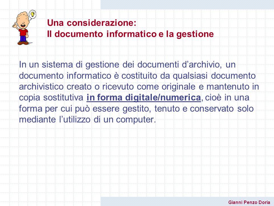 Gianni Penzo Doria Una considerazione: Il documento informatico e la gestione In un sistema di gestione dei documenti darchivio, un documento informat