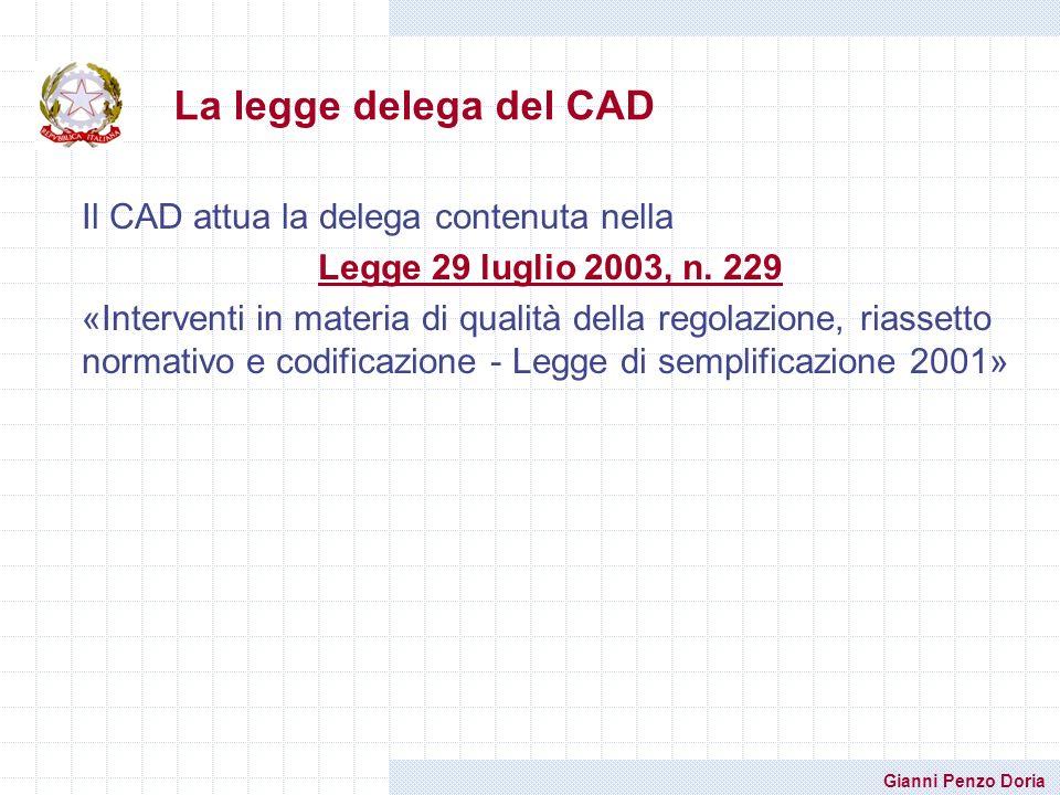 Gianni Penzo Doria La legge delega del CAD Il CAD attua la delega contenuta nella Legge 29 luglio 2003, n. 229 «Interventi in materia di qualità della