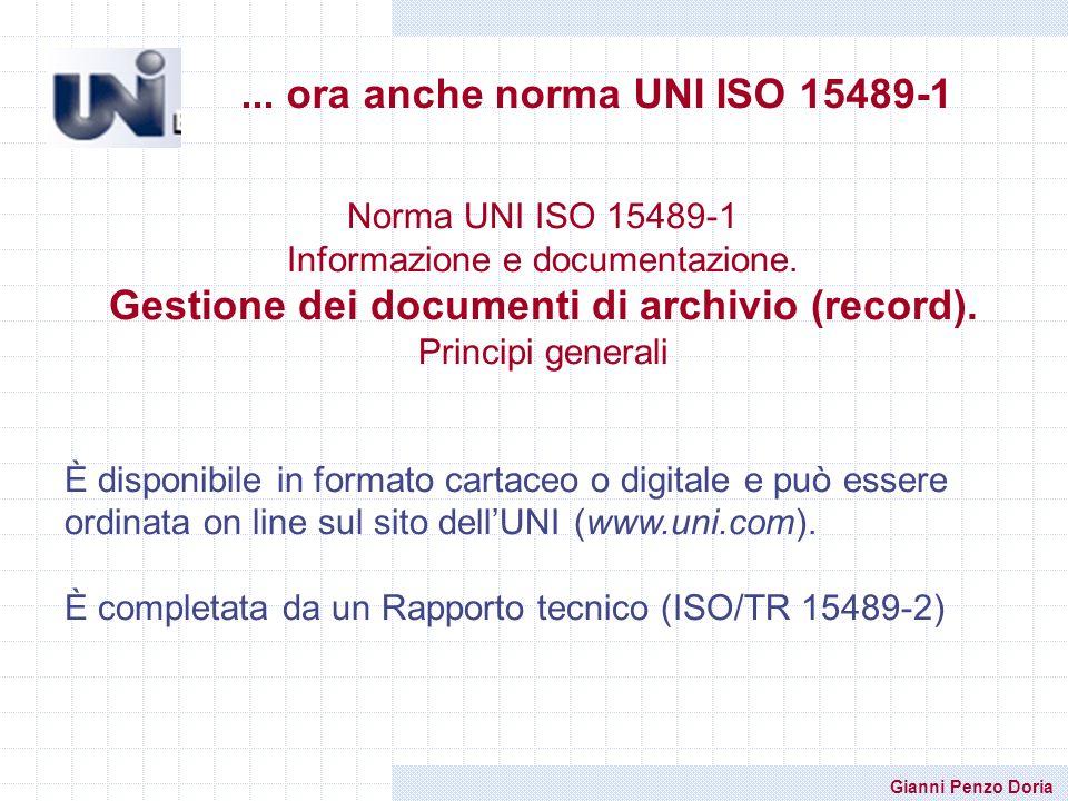 Gianni Penzo Doria... ora anche norma UNI ISO 15489-1 Norma UNI ISO 15489-1 Informazione e documentazione. Gestione dei documenti di archivio (record)