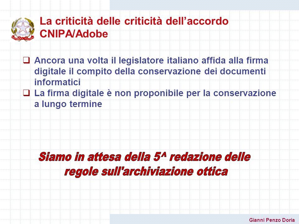 Gianni Penzo Doria La criticità delle criticità dellaccordo CNIPA/Adobe Ancora una volta il legislatore italiano affida alla firma digitale il compito