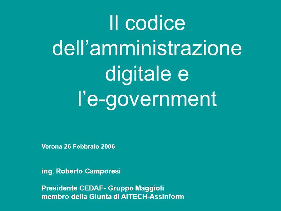 Il codice dellamministrazione digitale e le-government Verona 26 Febbraio 2006 ing.