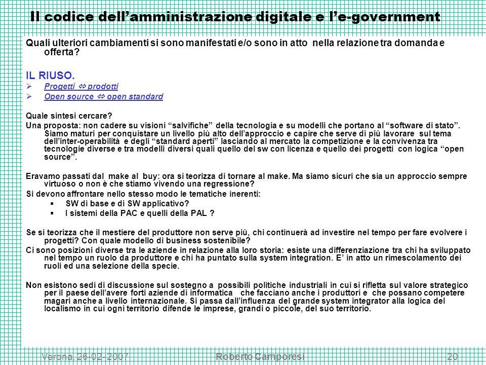 Verona, 26-02- 2007Roberto Camporesi20 Il codice dellamministrazione digitale e le-government Quali ulteriori cambiamenti si sono manifestati e/o sono in atto nella relazione tra domanda e offerta.