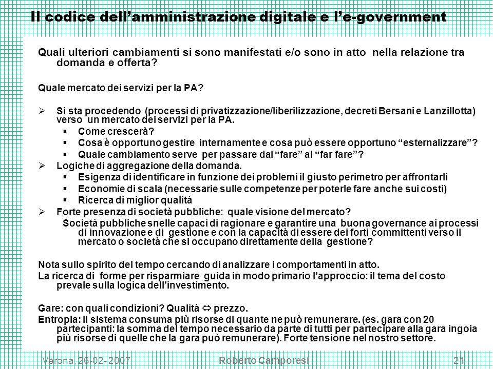 Verona, 26-02- 2007Roberto Camporesi21 Il codice dellamministrazione digitale e le-government Quali ulteriori cambiamenti si sono manifestati e/o sono in atto nella relazione tra domanda e offerta.