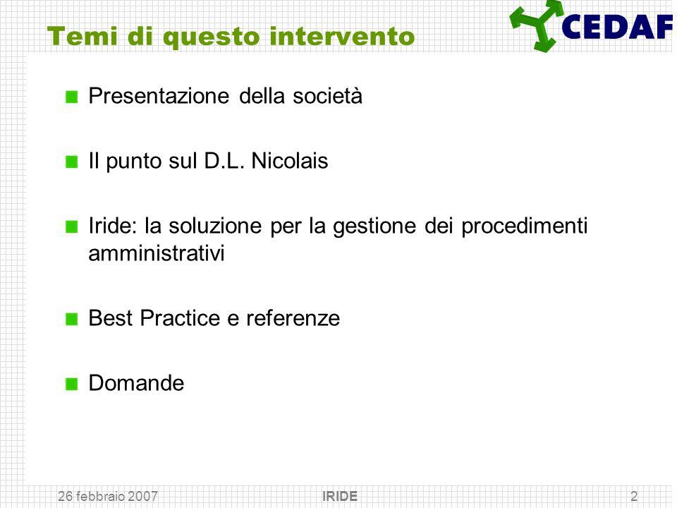 26 febbraio 2007 IRIDE2 Temi di questo intervento Presentazione della società Il punto sul D.L. Nicolais Iride: la soluzione per la gestione dei proce