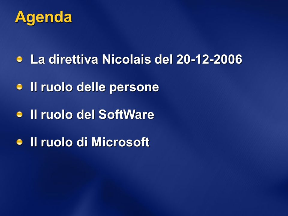 Agenda La direttiva Nicolais del 20-12-2006 Il ruolo delle persone Il ruolo del SoftWare Il ruolo di Microsoft
