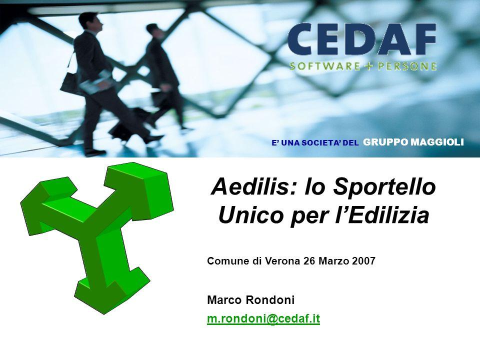 Aedilis: lo Sportello Unico per lEdilizia Comune di Verona 26 Marzo 2007 Marco Rondoni m.rondoni@cedaf.it E UNA SOCIETA DEL GRUPPO MAGGIOLI