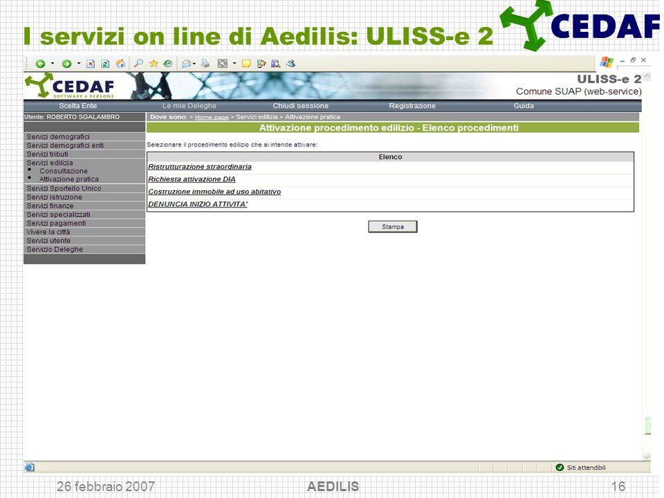 26 febbraio 2007 AEDILIS16 I servizi on line di Aedilis: ULISS-e 2