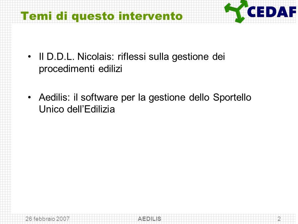26 febbraio 2007 AEDILIS2 Temi di questo intervento Il D.D.L. Nicolais: riflessi sulla gestione dei procedimenti edilizi Aedilis: il software per la g