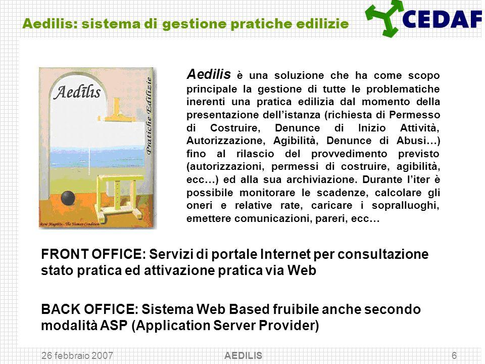 26 febbraio 2007 AEDILIS6 Aedilis: sistema di gestione pratiche edilizie FRONT OFFICE: Servizi di portale Internet per consultazione stato pratica ed