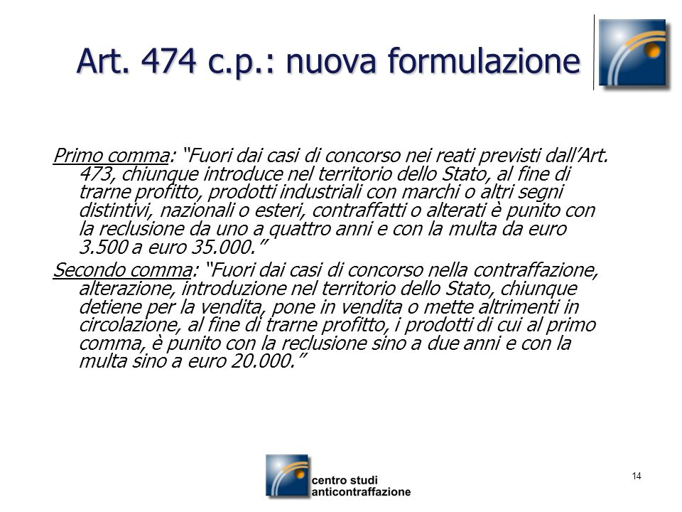 14 Art. 474 c.p.: nuova formulazione Art. 474 c.p.: nuova formulazione Primo comma: Fuori dai casi di concorso nei reati previsti dallArt. 473, chiunq