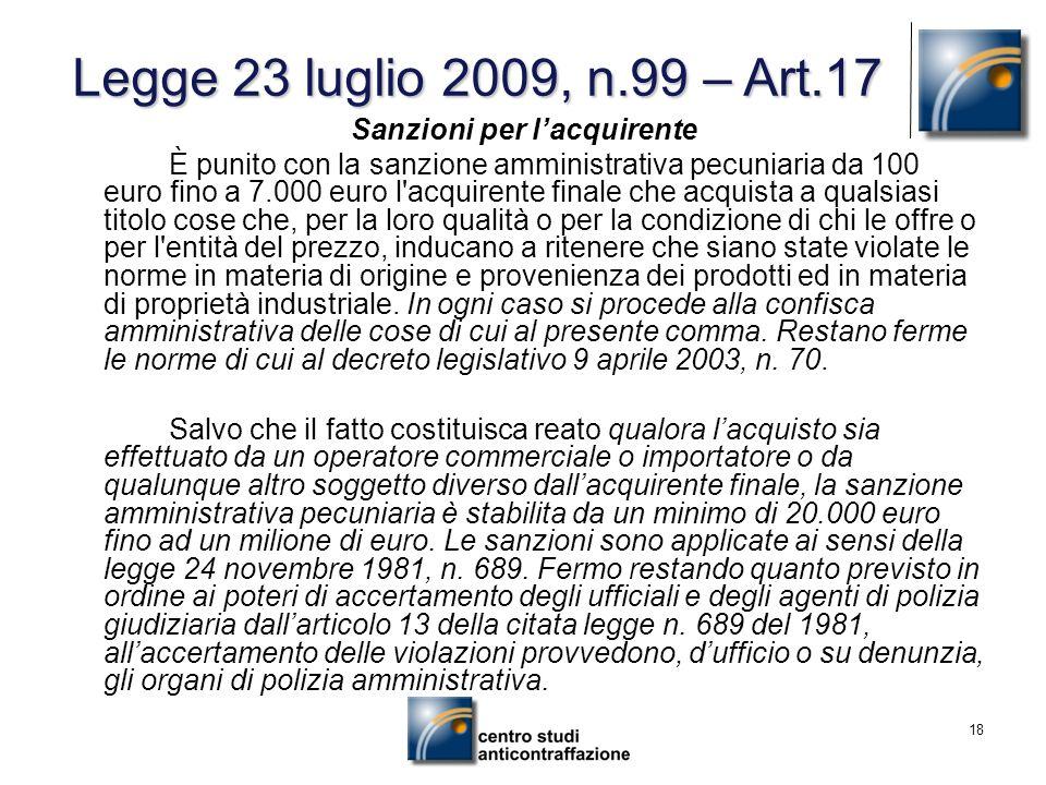 18 Sanzioni per lacquirente È punito con la sanzione amministrativa pecuniaria da 100 euro fino a 7.000 euro l'acquirente finale che acquista a qualsi