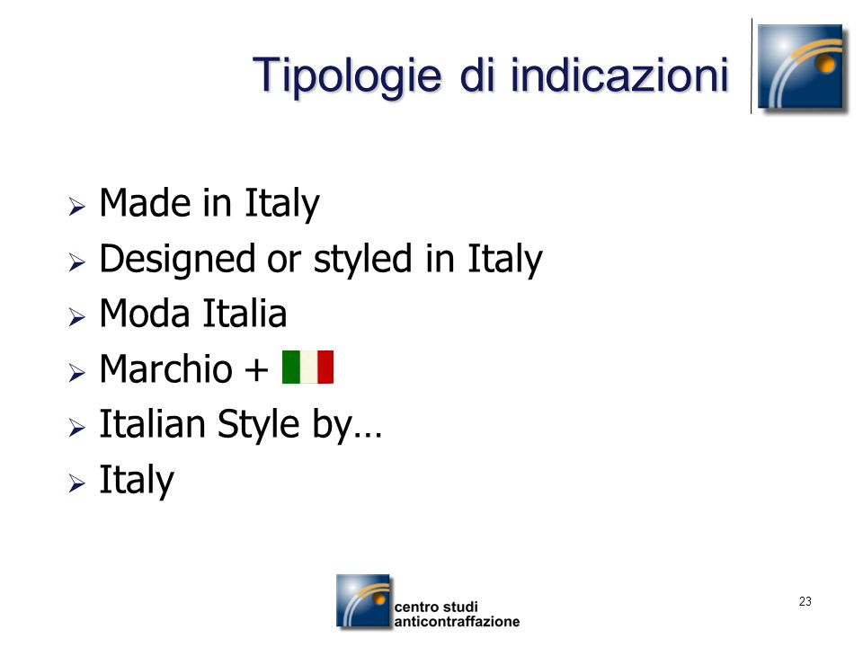 23 Tipologie di indicazioni Made in Italy Designed or styled in Italy Moda Italia Marchio + Italian Style by… Italy